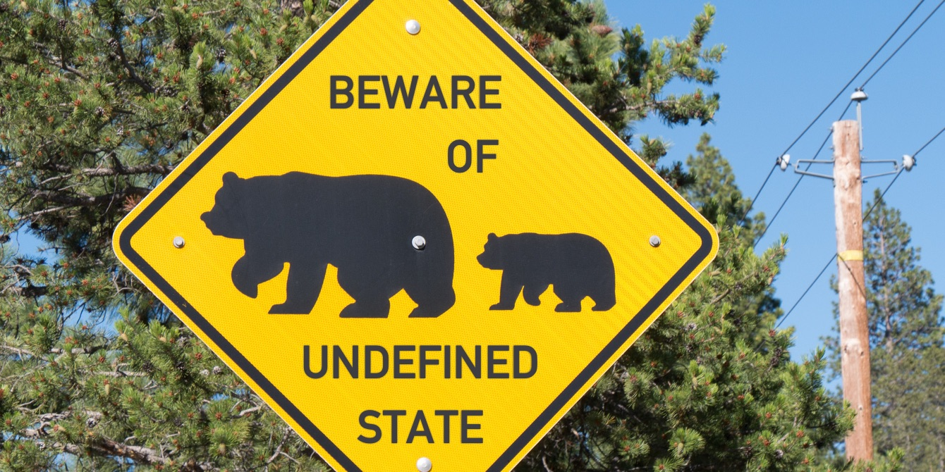 Watch Out for Undefined State