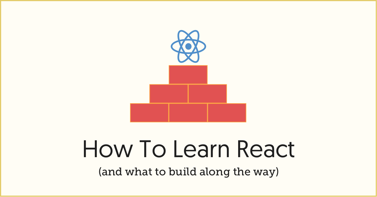 How To Learn React (and what to build along the way)