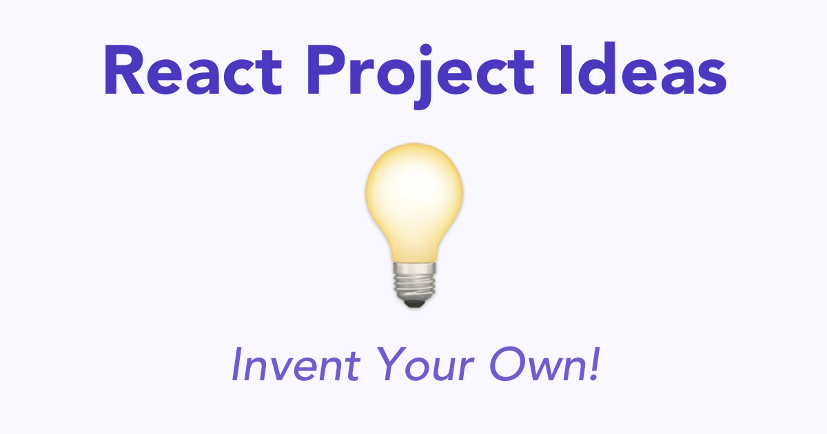 React Project Ideas, and How to Invent Your Own