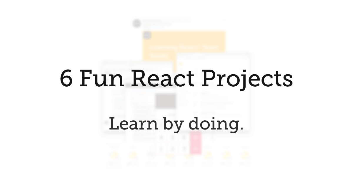 5 Projects to Help You Learn React