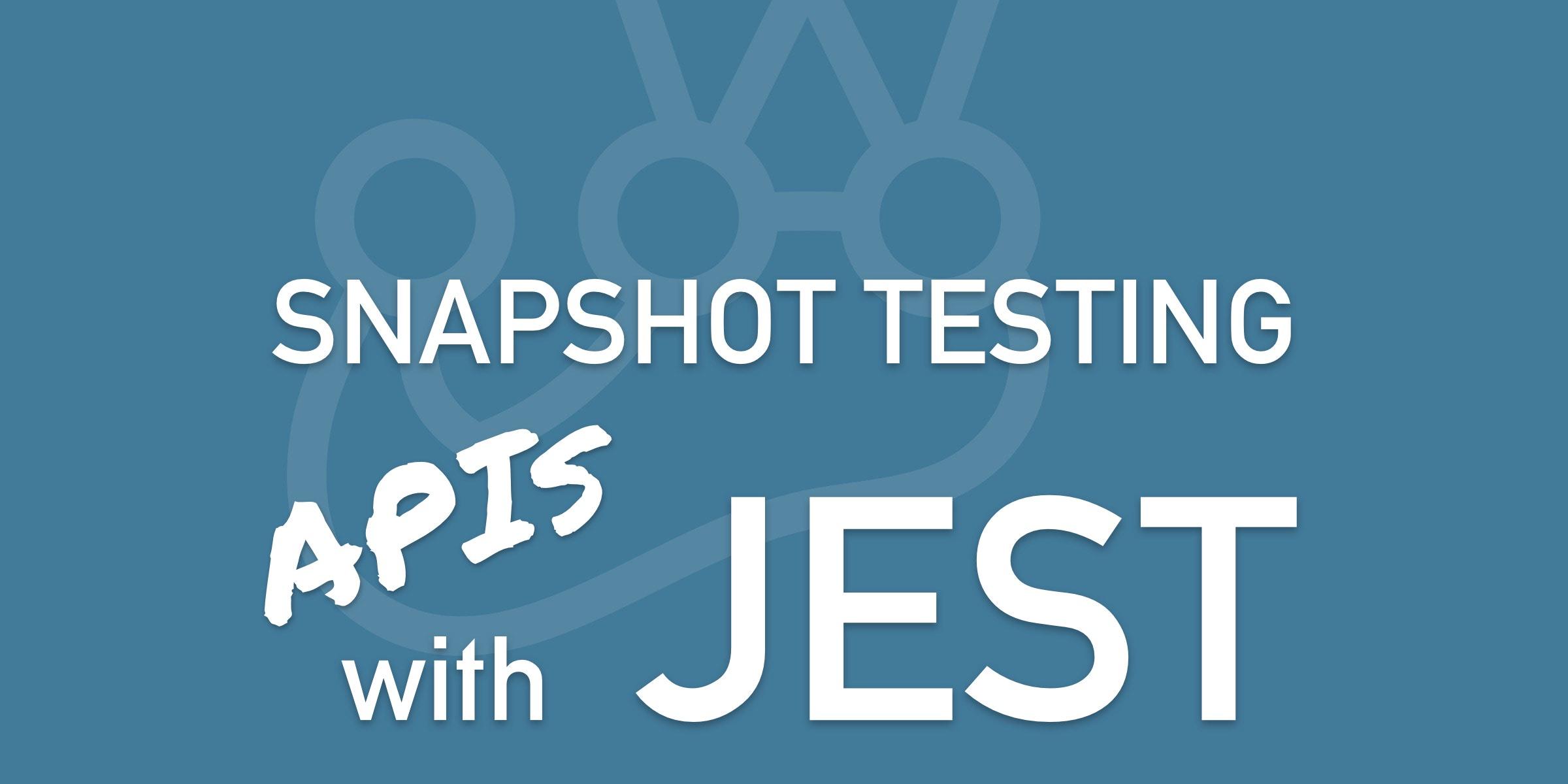 Snapshot Testing APIs with Jest
