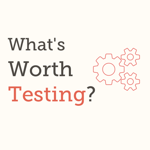What's Worth Testing?