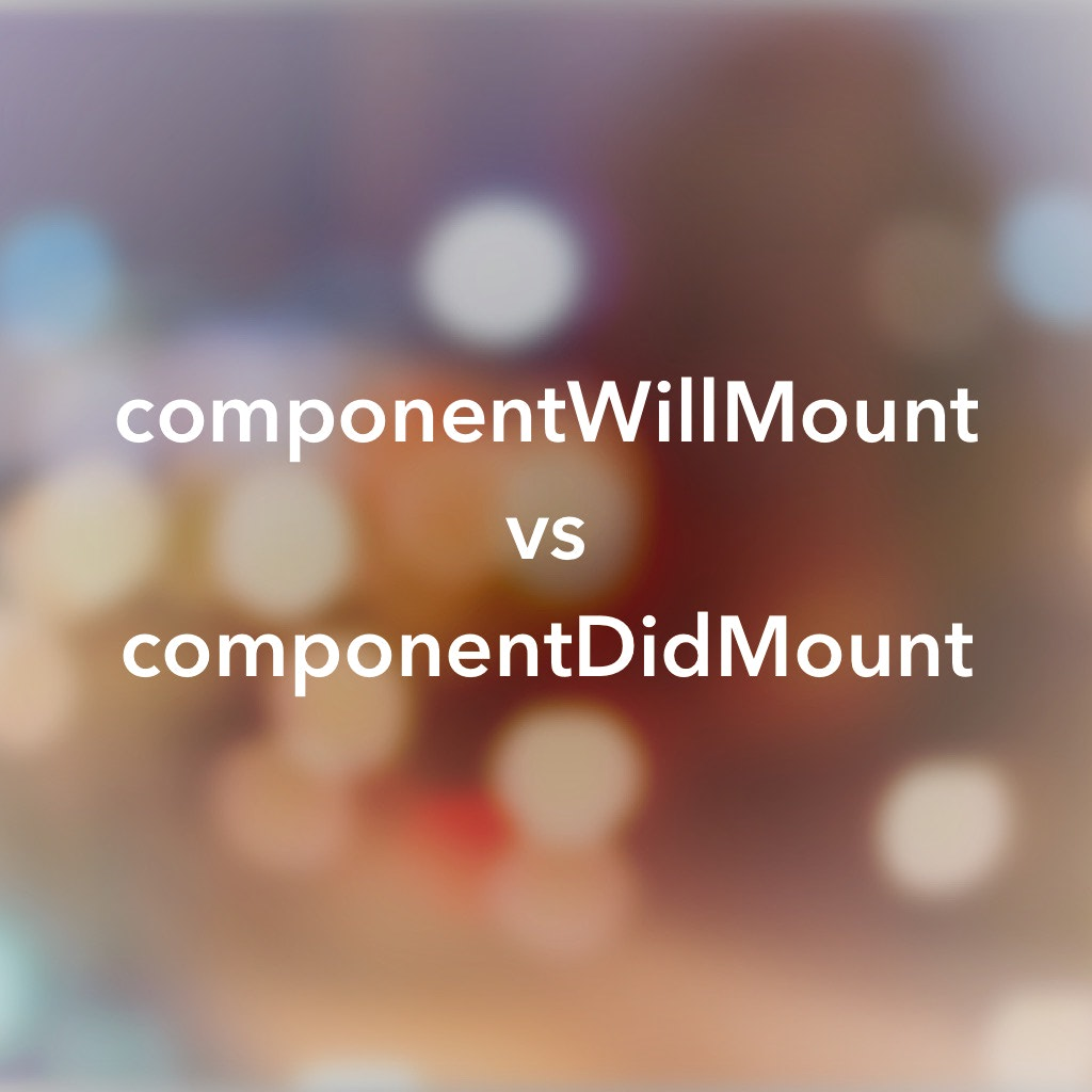 Where to Fetch Data: componentWillMount vs componentDidMount